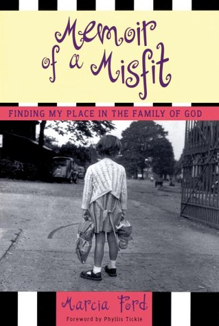 Memoir of A Misfit: Finding My Way In the Family of God: Ford, Marcia