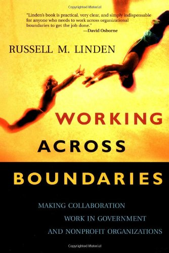 9780787964306: Working Across Boundaries: Making Collaboration Work in Government and Nonprofit Organizations (Jossey Bass Nonprofit & Public Management Series)