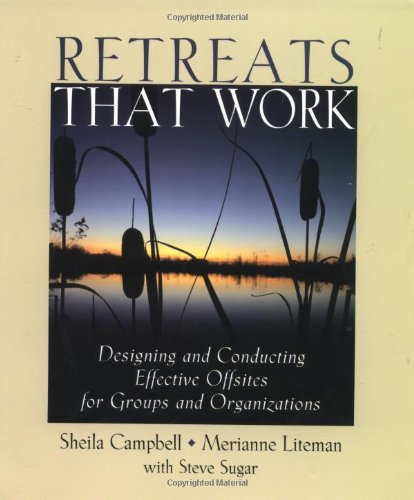 9780787964443: Retreats That Work: Designing and Conducting Effective Offsites for Groups and Organizations