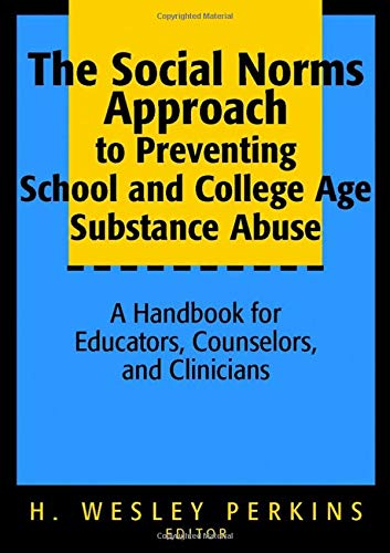 9780787964597: The Social Norms Approach to Preventing School and College Age Substance Abuse: A Handbook for Educators, Counselors, and Clinicians