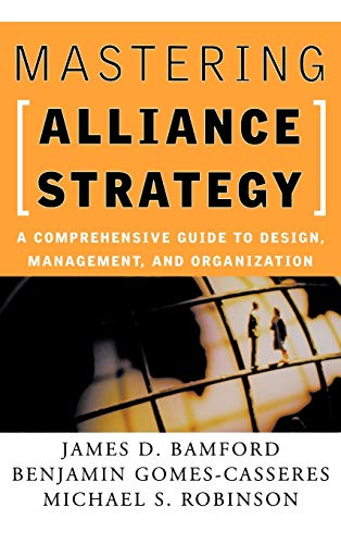 9780787964627: Mastering Alliance Strategy: A Comprehensive Guide to Design, Management, and Organization
