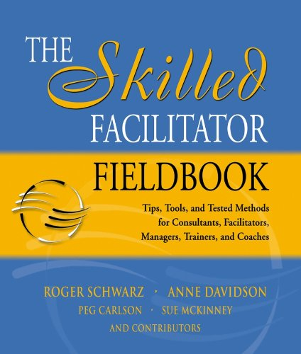 9780787964948: The Skilled Facilitator Fieldbook: Tips, Tools, and Tested Methods for Consultants, Facilitators, Managers, Trainers, and Coaches