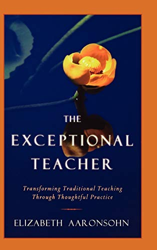9780787965761: The Exceptional Teacher: Transforming Traditional Teaching Through Thoughtful Practice
