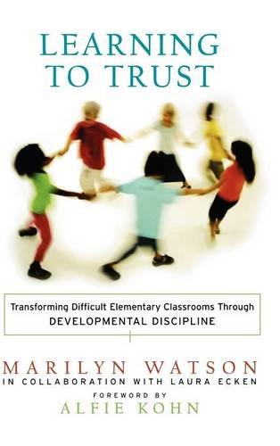 Learning to Trust: Transforming Difficult Elementary Classrooms: Marilyn Watson; Laura
