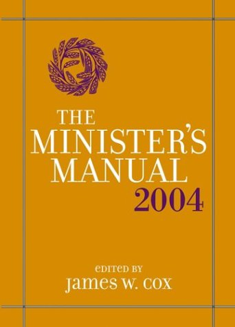 The Minister's Manual, 2004 Edition: James W. Cox,