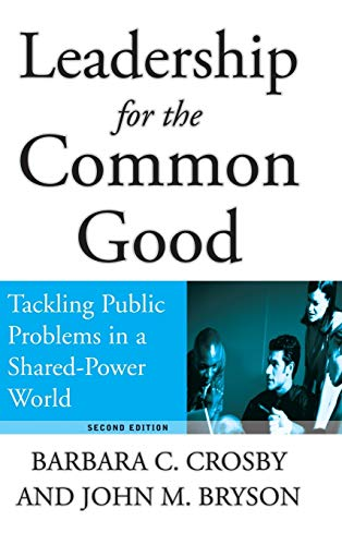 Leadership for the Common Good: Tackling Public Problems in a Shared-Power World.: Crosby, Barbara