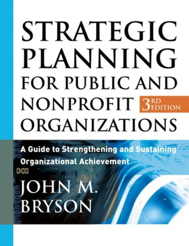 Strategic Planning for Public and Nonprofit Organizations: A Guide to Strengthening and Sustainin...
