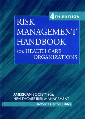 Risk Management Handbook for Health Care Organizations: Editor-Roberta Carroll; Editor-American