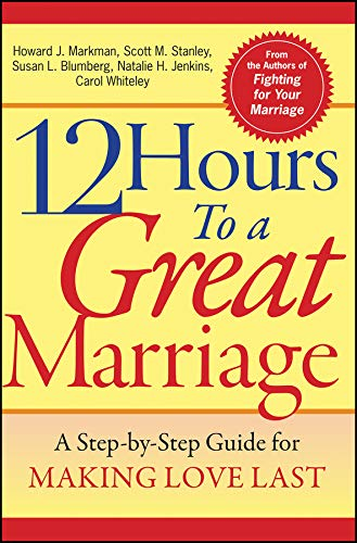 9780787968007: 12 Hours to a Great Marriage: A Step-by-Step Guide for Making Love Last