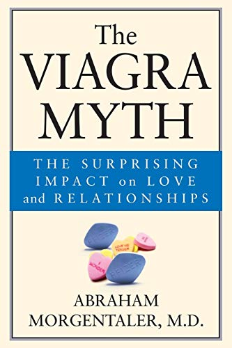 9780787968014: The Viagra Myth: The Surprising Impact on Love and Relationships