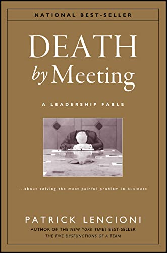 Death by Meeting: A Leadership Fable.About Solving the Most Painful Problem in Business (J-B Lenc...