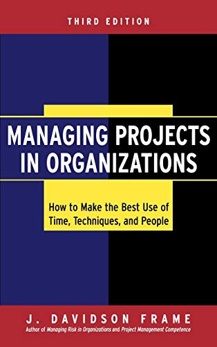 9780787968311: Managing Projects in Organizations: How to Make the Best Use of Time, Techniques, and People