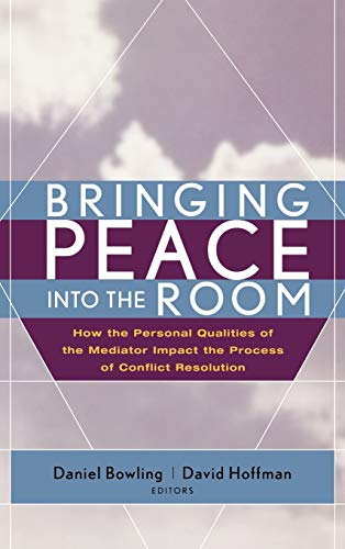 9780787968502: Bringing Peace Into the Room: How the Personal Qualities of the Mediator Impact the Process of Conflict Resolution