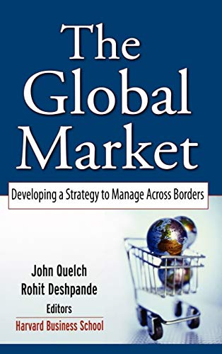 The Global Market: Developing a Strategy to: John A. Quelch,