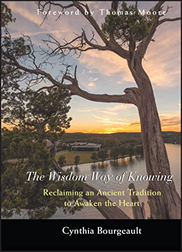 9780787968960: The Wisdom Way of Knowing: Reclaiming An Ancient Tradition to Awaken the Heart