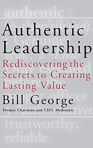 9780787969134: Authentic Leadership: Rediscovering the Secrets to Creating Lasting Value