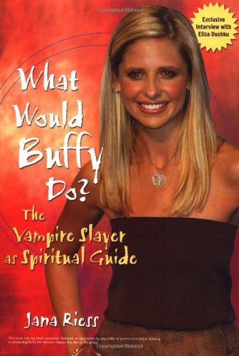 9780787969226: What Would Buffy Do?: The Vampire Slayer as Spiritual Guide