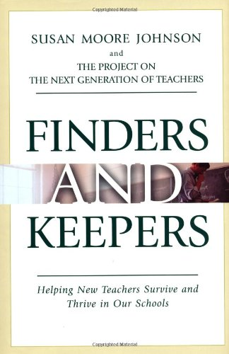 Finders and Keepers: Helping New Teachers Survive: Susan Moore Johnson