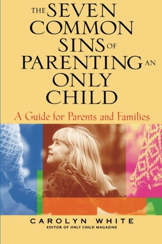 9780787969615: The Seven Common Sins of Parenting An Only Child: A Guide for Parents and Families
