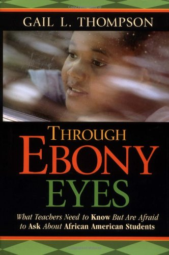 9780787970611: Through Ebony Eyes: What Teachers Need to Know But Are Afraid to Ask About African American Students