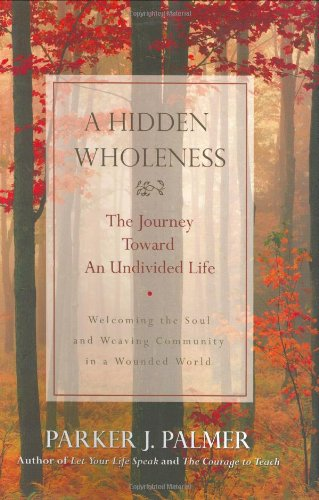 9780787971007: A Hidden Wholeness: The Journey Toward an Undivided Life