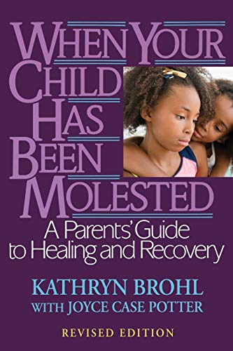 9780787971038: When Your Child Has Been Molested: A Parents' Guide to Healing and Recovery