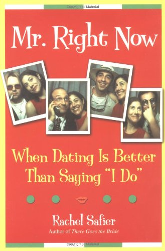 9780787971274: Mr. Right Now: When Dating is Better Than Saying