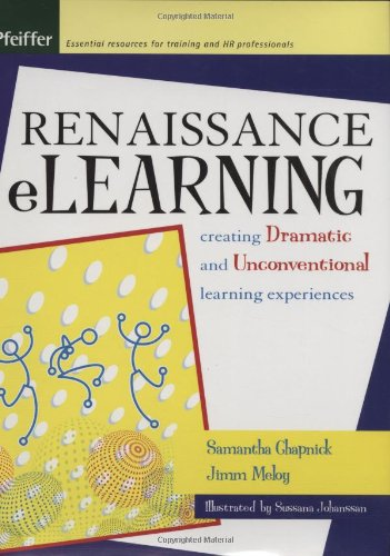 9780787971472: Renaissance eLearning: Creating Dramatic and Unconventional Learning Experiences