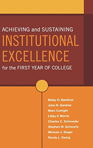 Achieving and Sustaining Institutional Excellence for the: Betsy O. Barefoot,