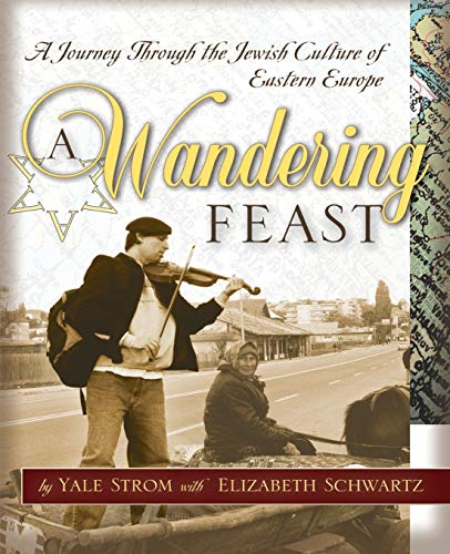 A WANDERING FEAST a journey through the Jewish Culture of Eastern Europe