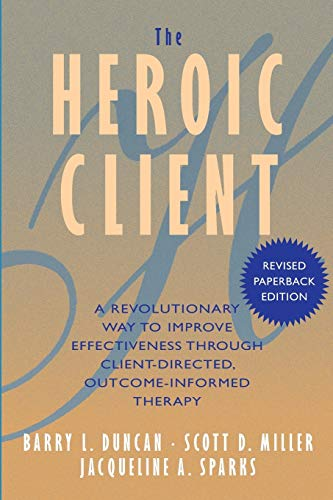 Heroic Client, The: A Revolutionary Way to Improve Effectiveness through Client-Directed, Outcome...