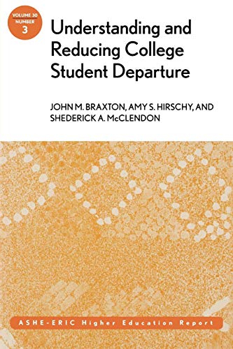 Understanding and Reducing College Student Departure: ASHE-ERIC: John M. Braxton,