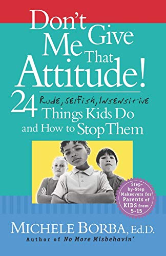 9780787973339: Don't Give Me That Attitude!: 24 Rude, Selfish, Insensitive Things Kids Do and How to Stop Them