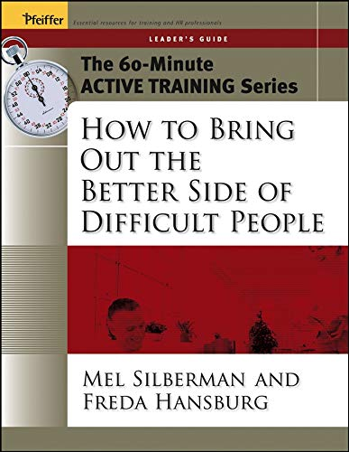 9780787973544: The 60-Minute Active Training Series: How to Bring Out the Better Side of Difficult People, Leader's Guide