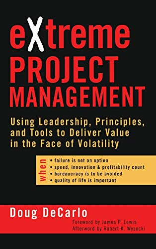 9780787974091: Extreme Project Management: Using Leadership, Principles, and Tools to Deliver Value in the Face of Volatility (Jossey Bass Business & Management Series)