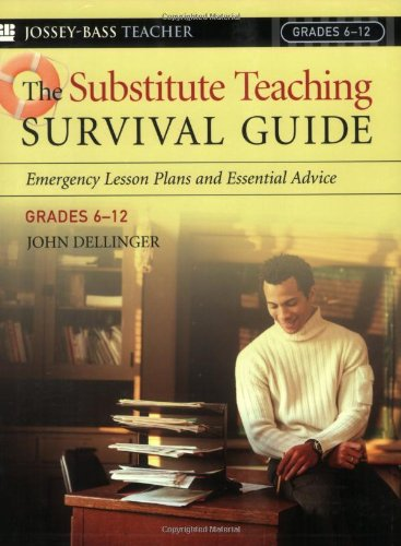 The Substitute Teaching Survival Guide, Grades 6-12: Emergency Lesson Plans and Essential Advice