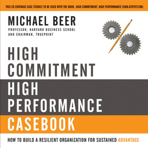 9780787974381: High Commitment, High Performance Casebook: How to Build a Resilient Organization for Sustained Advantage
