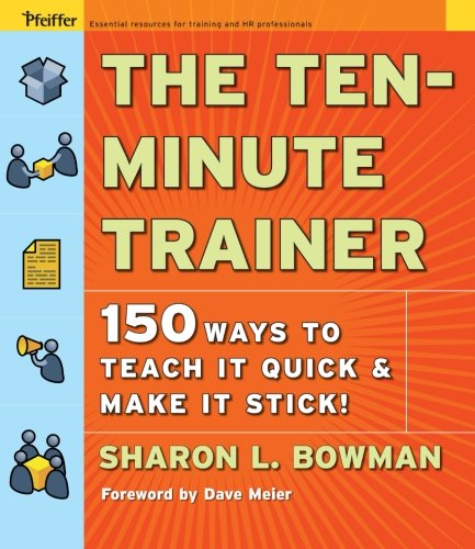 9780787974428: The Ten-minute Trainer: 150 Ways to Teach It Quick And Make It Stick!