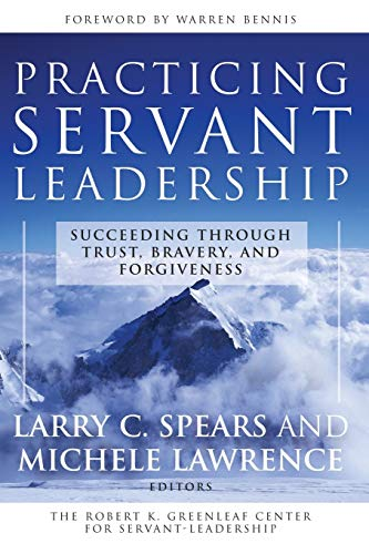9780787974558: Practicing Servant-Leadership: Succeeding Through Trust, Bravery, and Forgiveness (J-B US Non-Franchise Leadership)