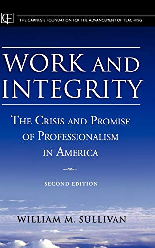 9780787974589: Work and Integrity: The Crisis and Promise of Professionalism in America