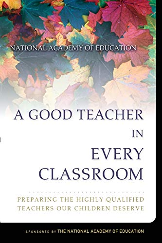 9780787974664: A Good Teacher in Every Classroom : Preparing the Highly Qualified Teachers Our Children Deserve