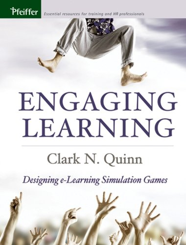 Engaging Learning: Designing e-Learning Simulation Games (Pfeiffer: Clark N. Quinn;