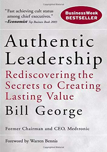 9780787975289: Authentic Leadership: Rediscovering the Secrets to Creating Lasting Value (J-B Warren Bennis Series)