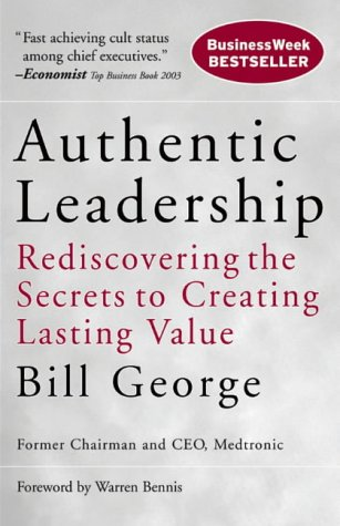 9780787975289: Authentic Leadership: Rediscovering the Secrets to Creating Lasting Value (J–B Warren Bennis Series)