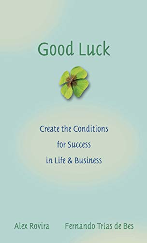9780787976071: Good Luck: Creating the Conditions for Success in Life and Business