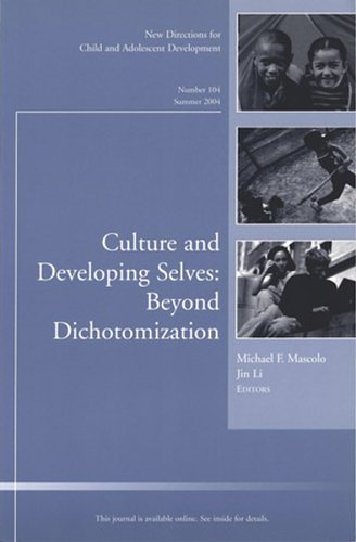 Culture and Developing Selves: Beyond Dichotomization: New Directions for Child and Adolescent ...