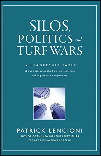 9780787976385: Silos, Politics and Turf Wars: A Leadership Fable About Destroying the Barriers That Turn Colleagues Into Competitors