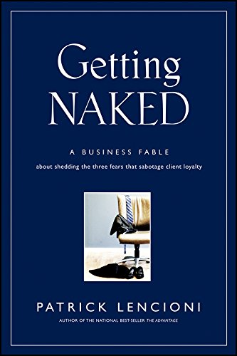 9780787976392: Getting Naked: A Business Fable About Shedding The Three Fears That Sabotage Client Loyalty (J-B Lencioni Series)