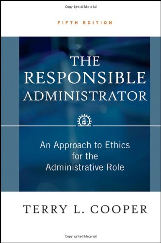 9780787976514: The Responsible Administrator: An Approach to Ethics for the Administrative Role