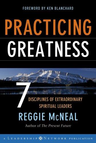 Practicing Greatness: 7 Disciplines of Extraordinary Spiritual: Reggie McNeal